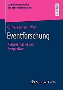 Eventforschung: Aktueller Stand und Perspektiven (Markenkommunikation und Beziehungsmarketing)