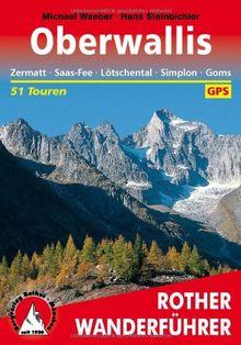 Oberwallis. Zermatt - Saas-Fee - Lötschental - Simplon - Goms: 51 Touren. Mit GPS-Daten (Rother Wanderführer): Zermatt, Saas Fee, Lötschental, Simplon, Goms . Die schönsten Tal- und Höhenwanderungen