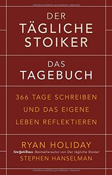Der tägliche Stoiker – Das Tagebuch: 366 Tage schreiben und das eigene Leben reflektieren