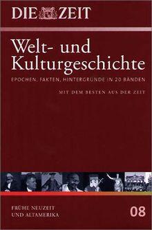 Die ZEIT-Welt- und Kulturgeschichte in 20 Bänden. 08. Frühe Neuzeit und Altamerika