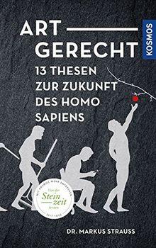 Artgerecht: 13 Thesen für die Zukunft des Homo sapiens