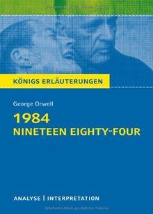 1984 - Nineteen Eighty-Four von George Orwell: Textanalyse und Interpretation mit ausführlicher Inhaltsangabe und Abituraufgaben mit Lösungen