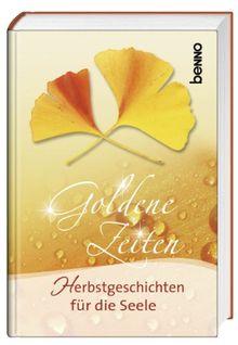 Goldene Zeiten: Herbstgeschichten für die Seele