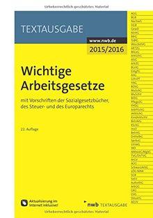 Wichtige Arbeitsgesetze: mit Vorschriften der Sozialgesetzbücher, des Steuer- und des Europarechts (Textausgabe) (NWB-Textausgaben)