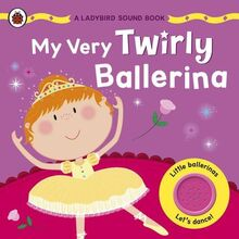 My Very Twirly Ballerina: A Ladybird Sound Book