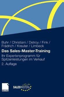Das Sales-Master-Training: Ihr Expertenprogramm für Spitzenleistungen im Verkauf: Ihr Expertenprogramm fÃ1/4r Spitzenleistungen im Verkauf