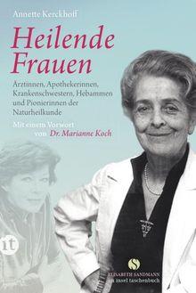 Heilende Frauen: Ärztinnen, Apothekerinnen, Krankenschwestern, Hebammen und Pionierinnen der Naturheilkunde (insel taschenbuch)