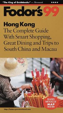 Hong Kong '99: The Complete Guide with Smart Shopping, Great Dining and Trips to South China an d Macau (Fodor's)