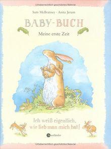 Baby-Buch: Meine erste Zeit. Ich weiß eigentlich, wie lieb man mich hat!