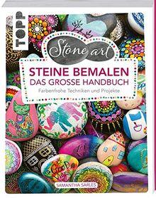StoneArt: Steine bemalen - Das große Handbuch: Farbenfrohe Techniken und Projekte: Mit vielen Techniken und Projekten, um Steine zu bemalen