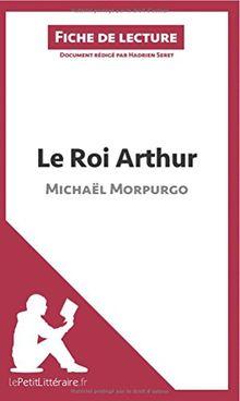 Le Roi Arthur de Michaël Morpurgo (Fiche de lecture): Résumé Complet Et Analyse Détaillée De L'oeuvre