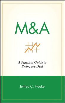 M&A: A Practical Guide To Doing the Deal (Wiley Frontiers in Finance)