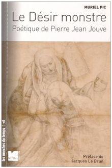 Le désir monstre : Poétique de Pierre Jean Jouve