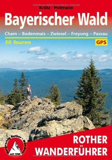 Bayerischer Wald: Cham - Bodenmais - Zwiesel - Freyung - Passau. 50 Touren mit GPS-Daten: 50 ausgewählte Wanderungen Cham - Bodenmais - Zwiesel - Freyung - Passau. 50 ausgewählte Wanderungen