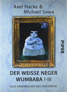 Der weiße Neger Wumbaba I - III: Alle Handbücher des Verhörens