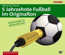 5 Jahrzehnte Fußball im Originalton. Sonderausgabe. 5 CDs