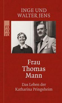Frau Thomas Mann: Das Leben der Katharina Pringsheim