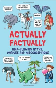 Actually Factually: Mind-Blowing Myths, Muddles and Misconecptions (Buster Books)