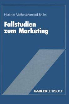 Fallstudien zum Marketing: Fallbeispiele und Aufgaben für das Marketing-Studium