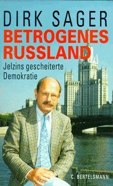 Betrogenes Rußland. Jelzins gescheiterte Demokratie