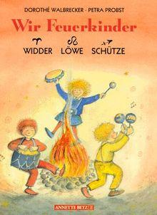 Wir Feuerkinder. Widder, Löwe, Schütze von Dorothe Walbrecker