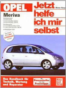 Opel Meriva: Das Handbuch für Technik, Wartung und Reparatur (Jetzt helfe ich mir selbst)