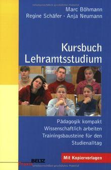 Kursbuch Lehramtsstudium: Pädagogik kompakt - Wissenschaftlich arbeiten - Trainingsbausteine für den Studienalltag: Pädagogik kompakt - ... Mit Kopiervorlagen (Beltz Praxis)