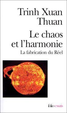 Le Chaos et l'Harmonie : La fabrication du réel (Folio Essais)