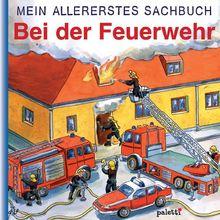 Mein allererstes Sachbuch : Bei der Feuerwehr