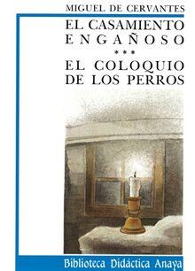 El casamiento engañoso ; y El coloquio de los perros (CLÁSICOS - Biblioteca Didáctica Anaya)