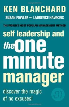 Self Leadership and the One Minute Manager. Discover the Magic of No Excuses!