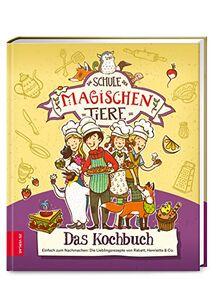 Die Schule der magischen Tiere – Das Kochbuch: Einfach zum Nachmachen: Die Lieblingsrezepte von Rabatt, Henrietta & Co.