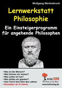 Lernwerkstatt Philosophie: Ein Einsteigerprogramm für angehende Philosophen