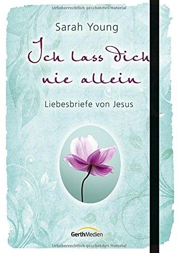 Ich lass dich nie allein: Liebesbriefe von Jesus. von