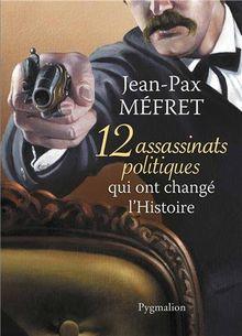 12 assassinats politiques qui ont changé l'Histoire - Jean-Pax Méfret