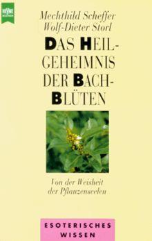 Das Heilgeheimnis der Bach- Blüten. Von der Weisheit der Pflanzenseelen.