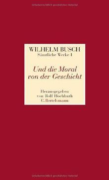 Und die Moral von der Geschicht: Sämtliche Werke I Und die Moral von der Geschicht - Sämtliche Werke II Was beliebt ist auch erlaubt - Sämtliche ... der geschicht. Was beliebt ist auch erlaubt