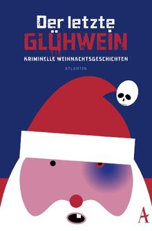Der letzte Glühwein: Kriminelle Weihnachtsgeschichten