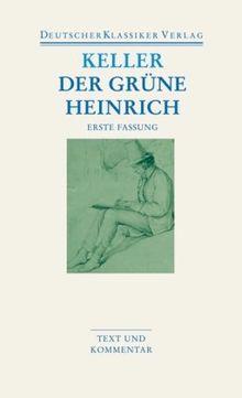 Der grüne Heinrich: Erste Fassung: Text und Kommentar (Deutscher Klassiker Verlag im Taschenbuch)