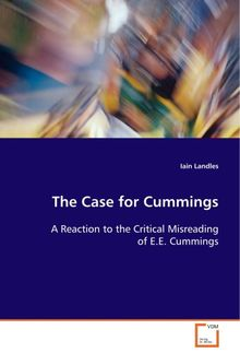 The Case for Cummings: A Reaction to the Critical Misreading of E.E. Cummings