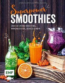 Superpower-Smoothies: Über 80 Grüne Smoothies, Immunbooster, Bowls und mehr