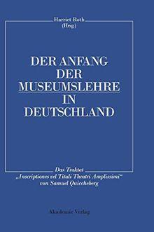"""Der Anfang der Museumslehre in Deutschland: Das Traktat """"Inscriptiones vel Tituli Theatri Amplissimi"""" Lateinisch - Deutsch"""