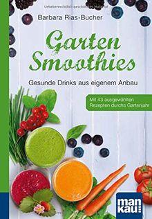 Garten-Smoothies. Kompakt-Ratgeber: Gesunde Drinks aus eigenem Anbau. Mit 43 ausgewählten Rezepten durchs Gartenjahr