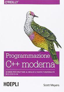 Programmazione C++ moderna. 42 modi per sfruttare al meglio le nuove funzionalità di C++11 e C++14