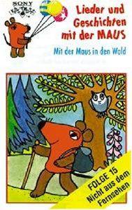 Lieder und Geschichten mit der Maus, Folge 15: Mit der Maus in Den Wald [Musikkassette]