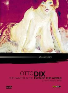 Otto Dix - The Painter is the Eye of the World