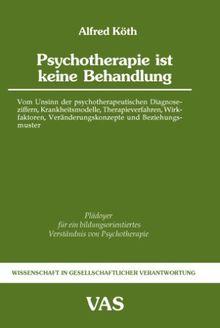 Psychotherapie ist keine Behandlung: Vom Unsinn der psychotherapeutischen Diagnoseziffern, Krankheitsmodelle, Therapieverfahren, Wirkfaktoren, ... Verständnis von Psychotherapie