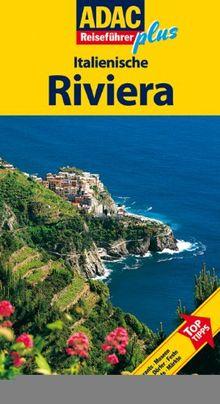 ADAC Reiseführer plus Italienische Riviera: Mit extra Karte zum Herausnehmen: TopTipps: Hotels, Restaurants, Museen, Wanderungen, Dörfer, Feste, Aussichtspunkte, Märkte