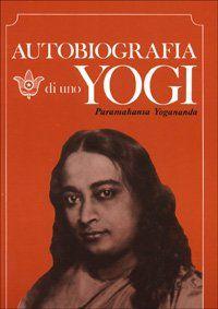 Autobiografia di uno yogi (Paramahansa Yogananda)