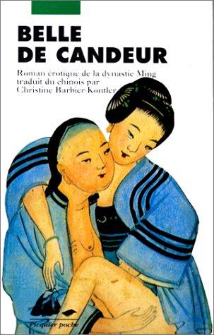 Belle de Candeur. Zhulin yeshi ou Histoire non officielle de Zhulin, roman érotique de la dynastie Ming - Christine Barbier-Kontler